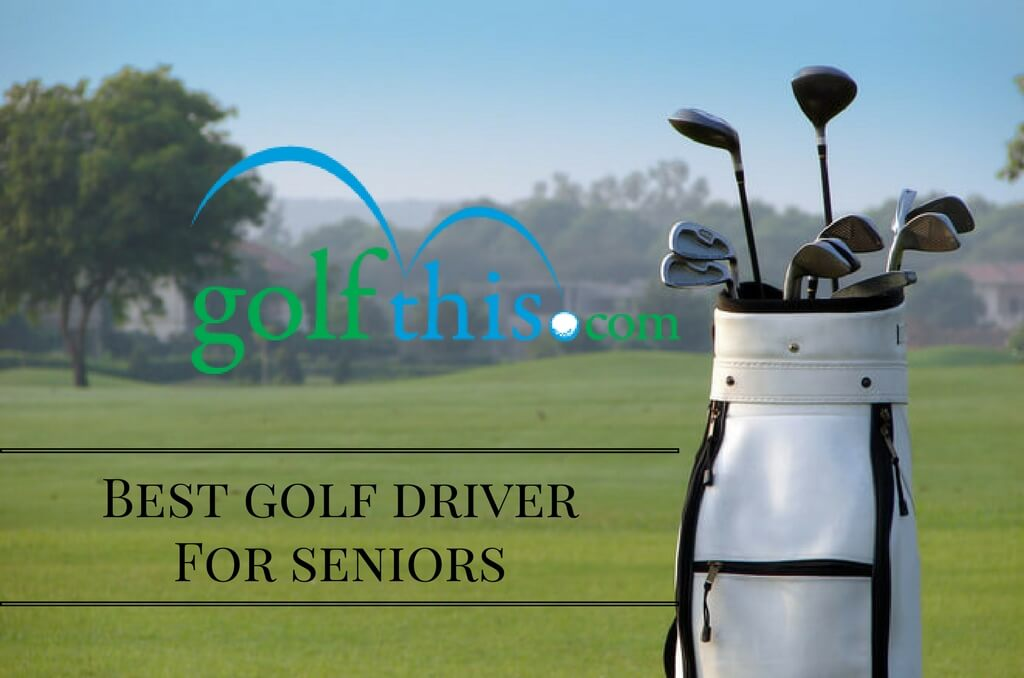 Best Golf Driver for Seniors Reviews - Golf This