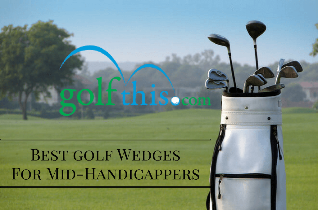 Best Golf Wedges for Mid Handicappers Review
