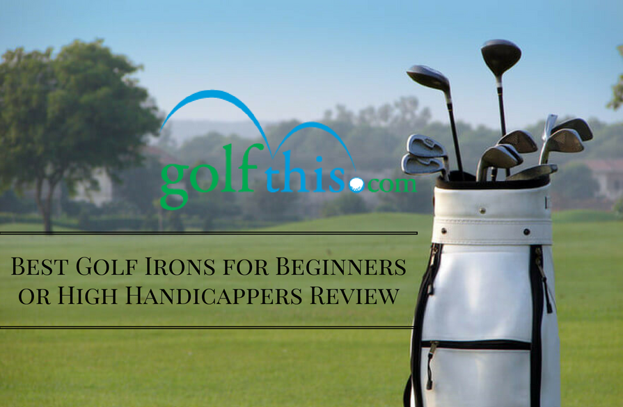 Best Golf Irons for Beginners or High Handicappers Review