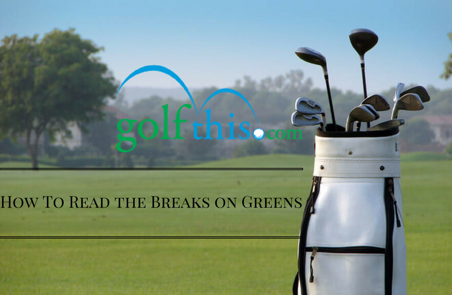 How To Read the Breaks on Greens