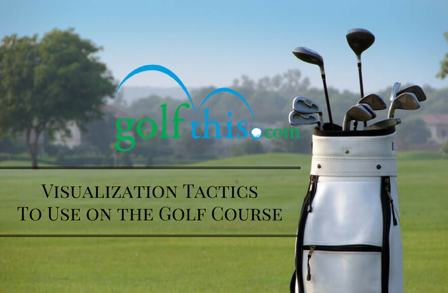 Visualization Tactics To Use on the Golf Course